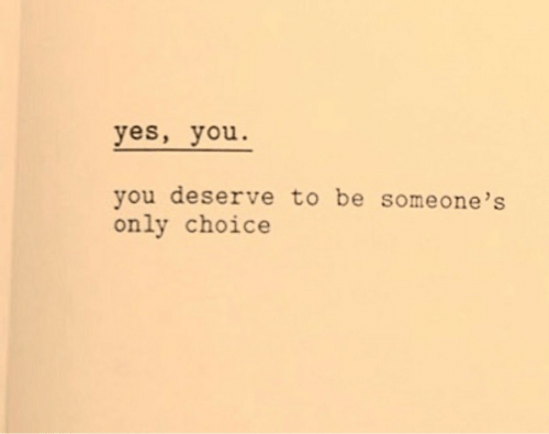 Yes, One, and You: yes, you  you deserve to be some one 's  only choice