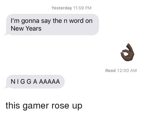 im gonna say the n word
