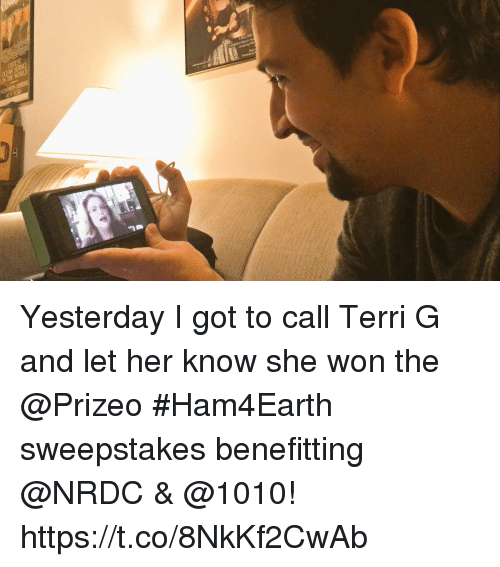 Terri: Yesterday I got to call Terri G and let her know she won the @Prizeo #Ham4Earth sweepstakes benefitting @NRDC & @1010! https://t.co/8NkKf2CwAb