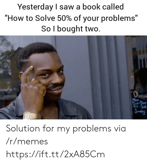 """Memes, Saw, and Book: Yesterday I saw a book called  """"How to Solve 50% of your problems""""  So l bought two  Peni  Mon Solution for my problems via /r/memes https://ift.tt/2xA85Cm"""