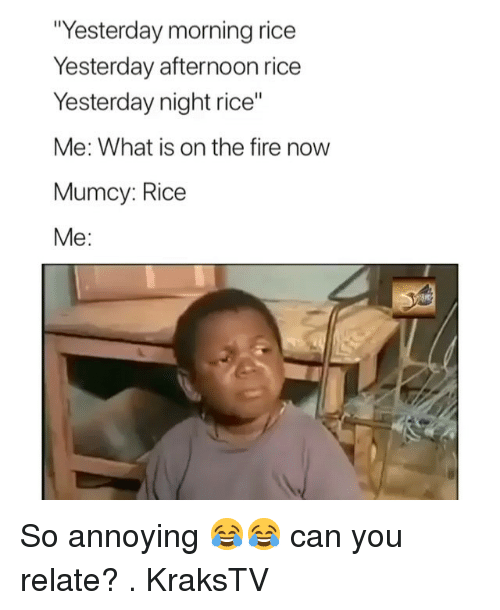 """Fire, Memes, and What Is: Yesterday morning rice  Yesterday afternoon rice  Yesterday night rice""""  Me: What is on the fire now  Mumcy: Rice  Me: So annoying 😂😂 can you relate? . KraksTV"""