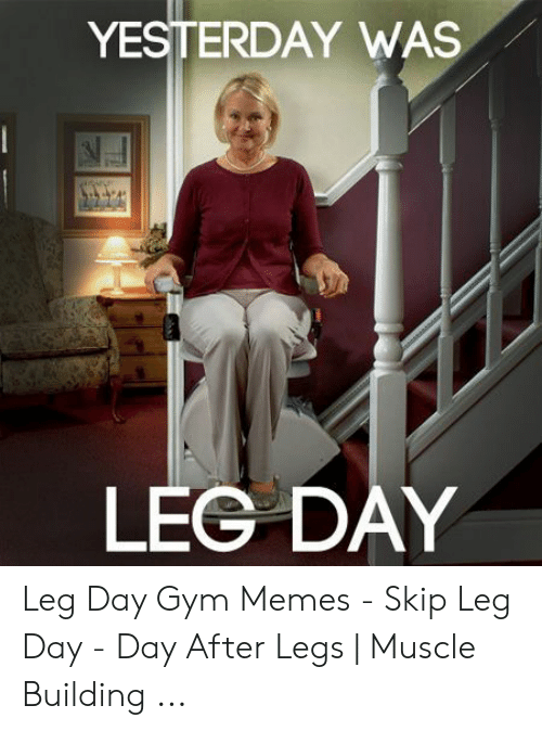 Leg Day Meme: YESTERDAY WAS  777  LEG DAY Leg Day Gym Memes - Skip Leg Day - Day After Legs | Muscle Building ...