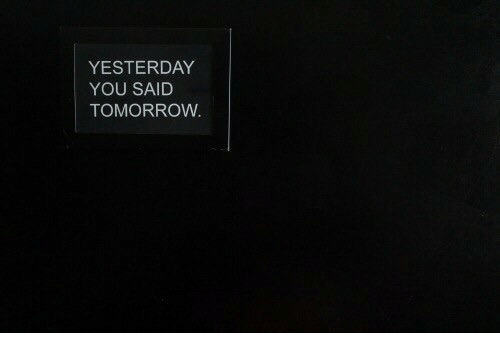 Tomorrow, Yesterday, and You: YESTERDAY  YOU SAID  TOMORROW