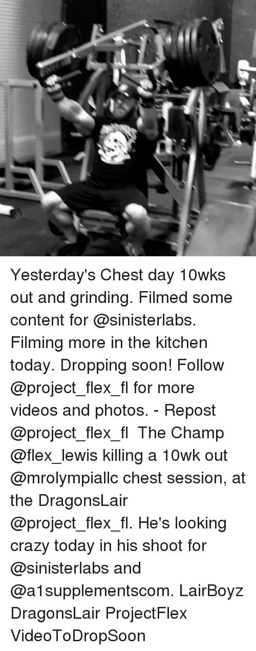 Chest Day: Yesterday's Chest day 10wks out and grinding. Filmed some content for @sinisterlabs. Filming more in the kitchen today. Dropping soon! Follow @project_flex_fl for more videos and photos. - Repost @project_flex_fl ・・・ The Champ @flex_lewis killing a 10wk out @mrolympiallc chest session, at the DragonsLair @project_flex_fl. He's looking crazy today in his shoot for @sinisterlabs and @a1supplementscom. LairBoyz DragonsLair ProjectFlex VideoToDropSoon