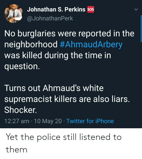them: Yet the police still listened to them