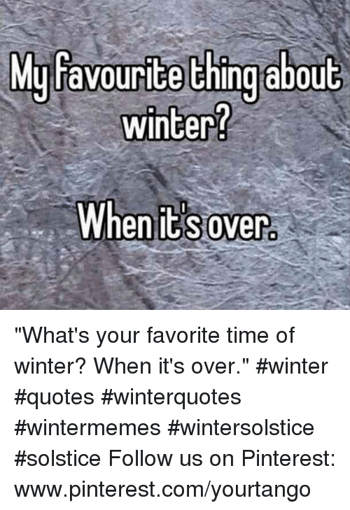 """Winter, Pinterest, and pinterest.com: yfavourite thing abou  winter?  M  t  When it s over """"What's your favorite time of winter? When it's over."""" #winter #quotes #winterquotes #wintermemes #wintersolstice #solstice Follow us on Pinterest: www.pinterest.com/yourtango"""