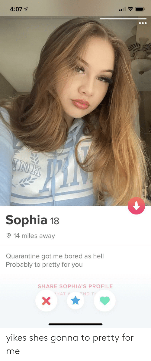 yikes: yikes shes gonna to pretty for me