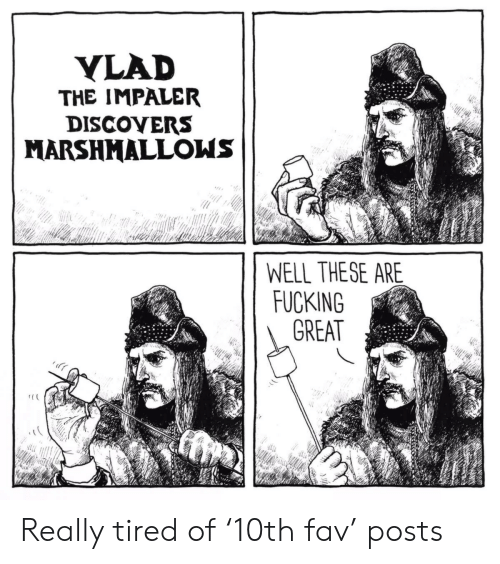 Fucking, Really, and Tired: YLAD  THE IMPALER  DISCOVERS  MARSHMALLOWS  WELL THESE ARE  FUCKING  GREAT Really tired of '10th fav' posts