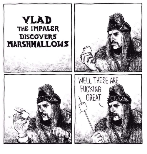 Fucking, Great, and Well: YLAD  THE IMPALER  DISCOYERS  MARSHMALLOWS  WELL THESE ARE  FUCKING  GREAT