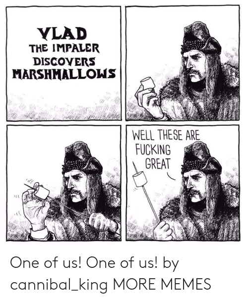 Dank, Fucking, and Memes: YLAD  THE IMPALER  DISCOYERS  MARSHMALLOWS  WELL THESE ARE  FUCKING  GREAT One of us! One of us! by cannibal_king MORE MEMES