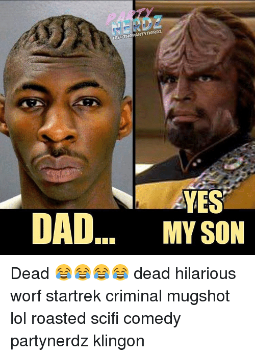 Criminations: YneRDZ  GIGTHePART YES  DAD... MY SON Dead 😂😂😂😂 dead hilarious worf startrek criminal mugshot lol roasted scifi comedy partynerdz klingon