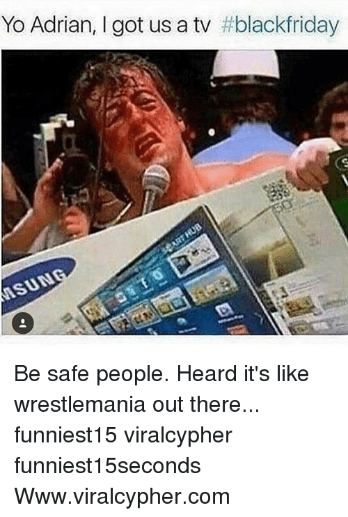 Funny, Yo, and Wrestlemania: Yo Adrian, I got us a tv Be safe people. Heard it's like wrestlemania out there... funniest15 viralcypher funniest15seconds Www.viralcypher.com