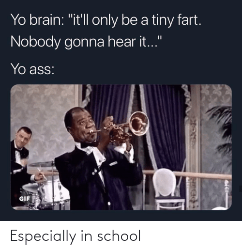 "gif: Yo brain: ""it'll only be a tiny fart.  Nobody gonna hear it.""  Yo ass:  GIF Especially in school"