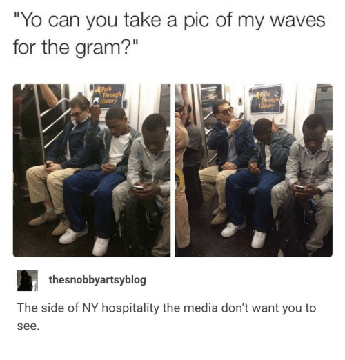 """Waves, Yo, and History: Yo can you take a pic of my waves  for the gram?""""  Il  Path  Through  History  hrong  History  thesnobbyartsyblog  The side of NY hospitality the media don't want you to  see."""