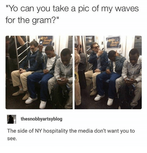 """hospitality: """"Yo can you take a pic of my waves  for the gram?""""  Path  Throng  History  History  thesnobbyartsyblog  The side of NY hospitality the media don't want you to  see"""