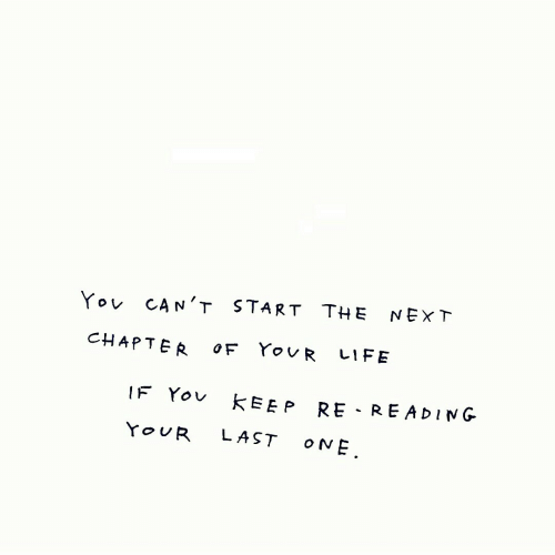 Life, Yo, and Next: Yo CAN'T START THE NExT  CHAPTER OF YoR LIFE  IF Yov kEEP RE READING  YoUR LAST ONE.