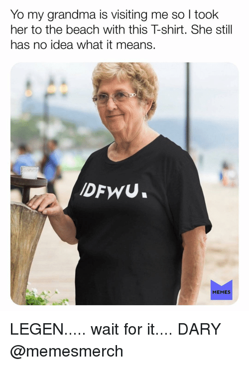 Grandma, Memes, and Yo: Yo my grandma is visiting me so I took  her to the beach with this T-shirt. She still  has no idea what it means  DFWU  MEMES LEGEN..... wait for it.... DARY @memesmerch