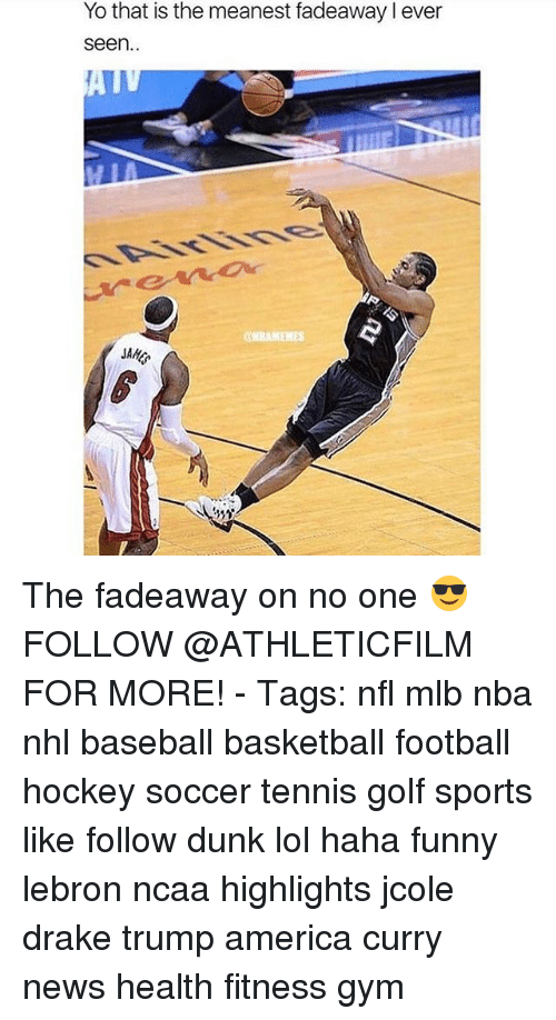 Memes, 🤖, and Jaws: Yo that is the meanest fadeawaylever  Seen  ONBAMEMES  JAW The fadeaway on no one 😎 FOLLOW @ATHLETICFILM FOR MORE! - Tags: nfl mlb nba nhl baseball basketball football hockey soccer tennis golf sports like follow dunk lol haha funny lebron ncaa highlights jcole drake trump america curry news health fitness gym