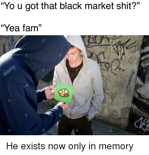 "Fam, Shit, and Yo: ""Yo u got that black market shit?""  ""Yea fam"" He exists now only in memory"