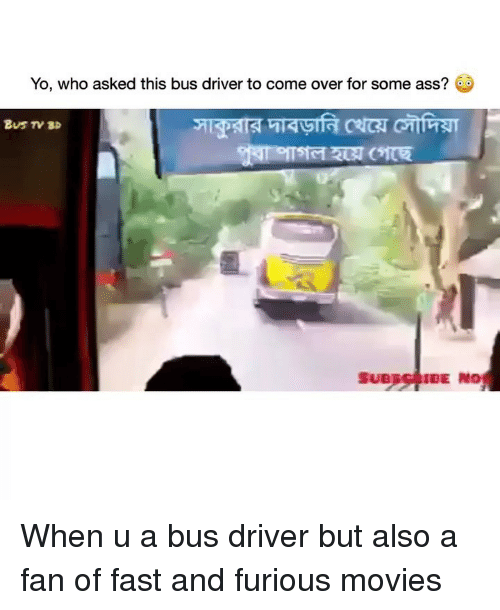 Ass, Come Over, and Funny: Yo, who asked this bus driver to come over for some ass?  SUB)수.DE  HO When u a bus driver but also a fan of fast and furious movies