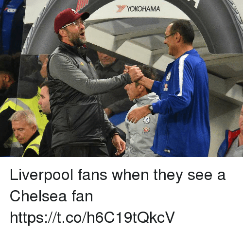 Chelsea, Memes, and Liverpool F.C.: YOKOHAMA Liverpool fans when they see a Chelsea fan https://t.co/h6C19tQkcV