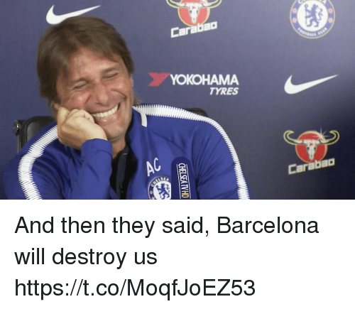 Barcelona, Memes, and 🤖: YOKOHAMA  TYRES  AC  Carabac  LSEA And then they said, Barcelona will destroy us https://t.co/MoqfJoEZ53