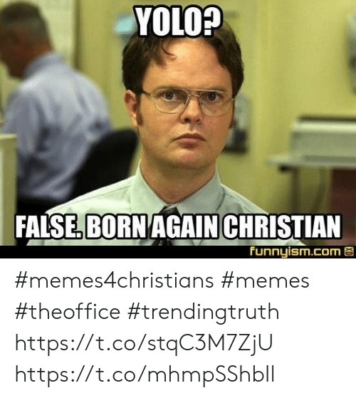 Memes, Yolo, and Com: YOLO?  FALSE BORN AGAIN CHRISTIAN  Funnyism.com #memes4christians #memes #theoffice #trendingtruth https://t.co/stqC3M7ZjU https://t.co/mhmpSShbIl
