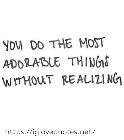 Adorable, Net, and Href: YOM DO THE MOST  ADORABLE TINGS  WIrHouT REALIZIN https://iglovequotes.net/