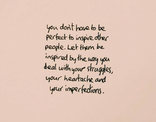 Them, People, and Deal: yon dont have to be  perfedt to inspie dter  people. Let them be.  inspirad bythe way yu  deal uwithyour stragdes,  your heartache ard  uf imperfedrions  ysur inpertedions