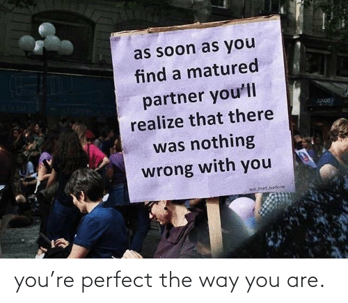 You Are: you're perfect the way you are.