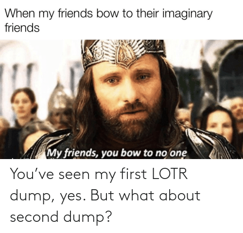 Second: You've seen my first LOTR dump, yes. But what about second dump?