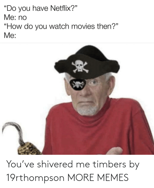 A: You've shivered me timbers by 19rthompson MORE MEMES