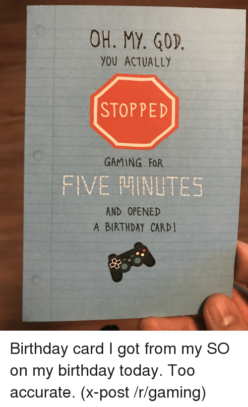 Birthday Today And Forwardsfromgrandma YOU ACTUALLY STOPPED GAMING FOR FIVE NLTE5 AND OPENED