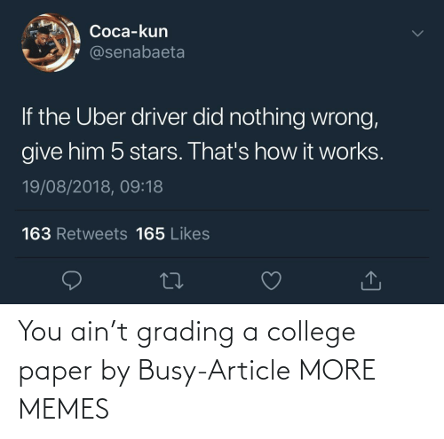 College: You ain't grading a college paper by Busy-Article MORE MEMES