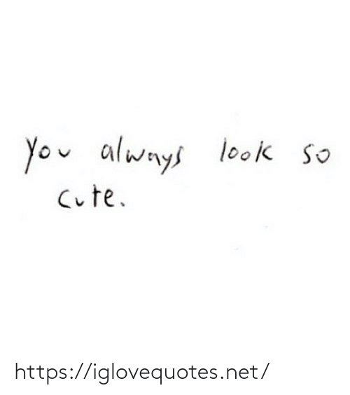 so cute: you always  1ook so  Cute. https://iglovequotes.net/