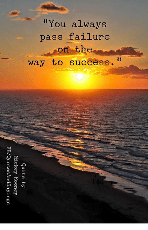 """Failure, Success, and You: """"You always  pass failure  on the  way to success."""