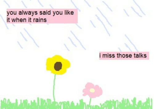 You Like It: you always said you like  it when it rains  i miss those talks