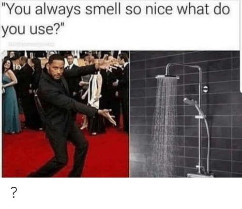"""Smell: """"You always smell so nice what do  you use?"""" ?"""
