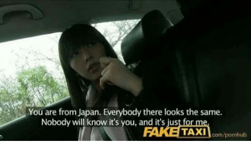 `Pornhub: You are from Japan. Everybody there looks the same.  Nobody will know it's you, and it's just fo  AKE  TAXIcom/pornhub