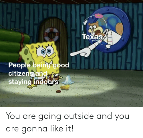 And You: You are going outside and you are gonna like it!