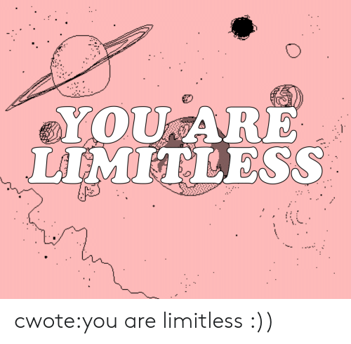 Target, Tumblr, and Blog: YOU ARE  LIMITLESS cwote:you are limitless :))