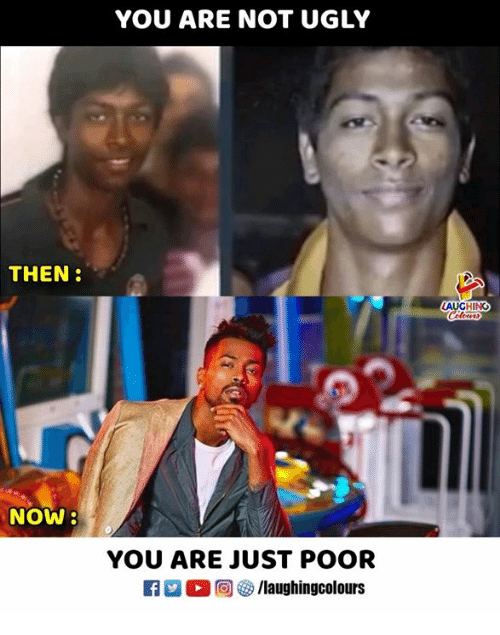 Ugly, Indianpeoplefacebook, and You: YOU ARE NOT UGLY  THEN:  AUGHING  NOW  YOU ARE JUST POOR