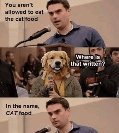cat food: You aren't  allowed to eat  the cat food  Where iS  that written?  In the name,  CAT food
