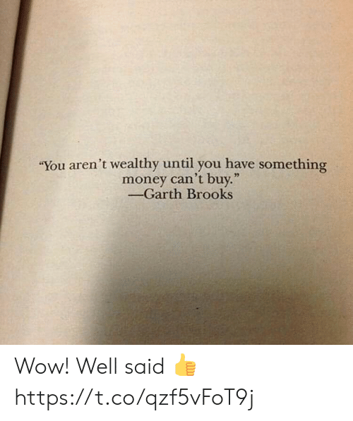 """Memes, Money, and Wow: """"You aren't wealthy until you have something  money can't buy.""""  -Garth Brooks Wow! Well said 👍 https://t.co/qzf5vFoT9j"""