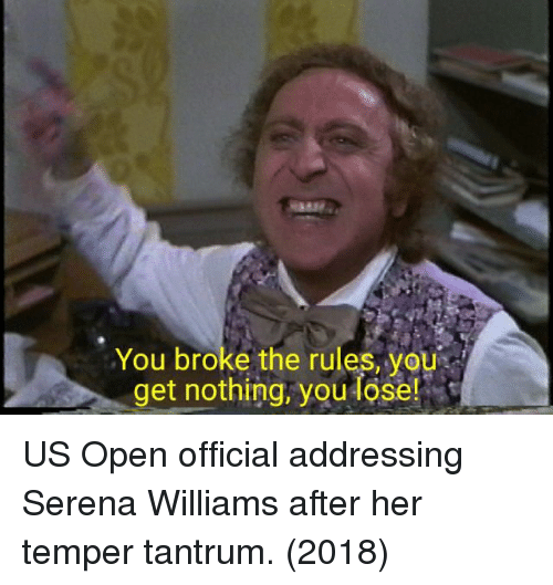 Serena Williams: You broke the rules, you  get nothing, you lose! US Open official addressing Serena Williams after her temper tantrum. (2018)