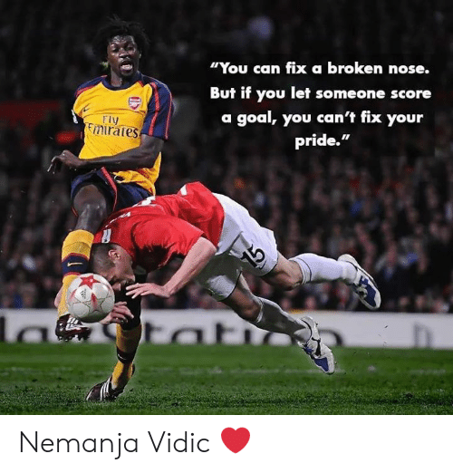 "Memes, Goal, and 🤖: ""You can fix a broken nose.  But if you let someone score  a goal, you can't fix your  pride.""  FIy  mirares Nemanja Vidic ❤️"