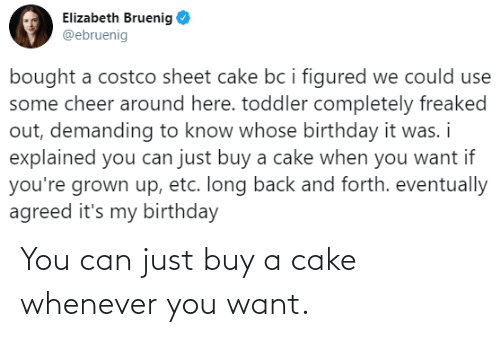 You Can: You can just buy a cake whenever you want.