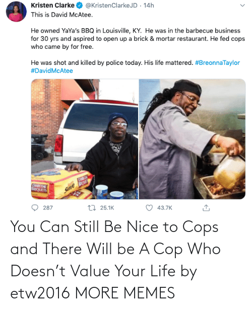 cops: You Can Still Be Nice to Cops and There Will be A Cop Who Doesn't Value Your Life by etw2016 MORE MEMES