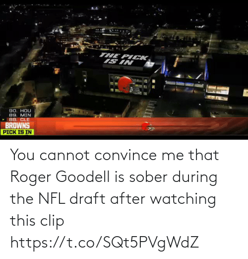 Sober: You cannot convince me that Roger Goodell is sober during the NFL draft after watching this clip https://t.co/SQt5PVgWdZ