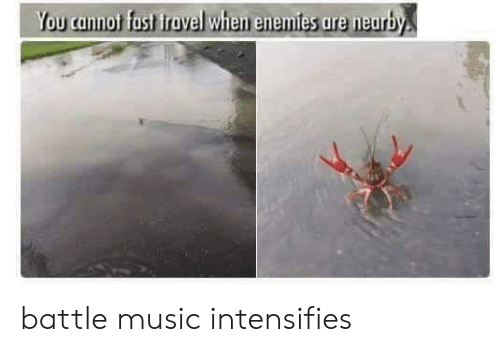 Nearby: You cannot fast iravel when enemies are nearby battle music intensifies